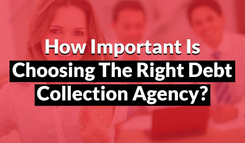 Choosing the right debt collection agency