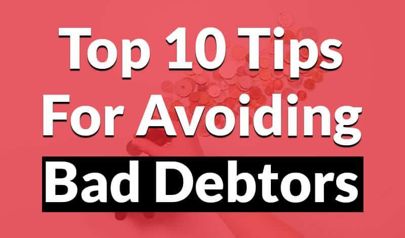 Top 10 tips for avoiding bad debtors