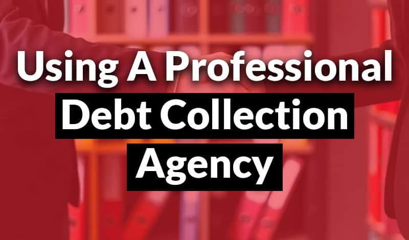 Using a Professional Debt Collection Agency. Should you use a professional debt collection agency for debt collection?