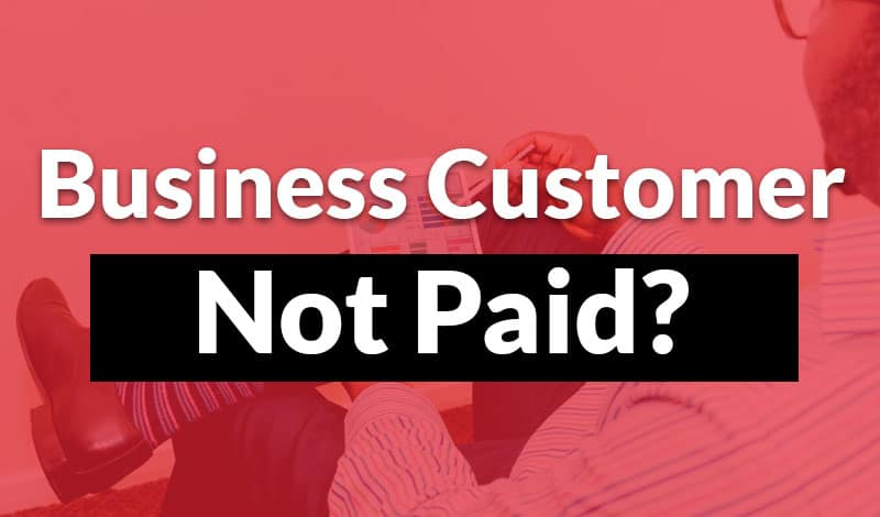 Business Customer Not Paid