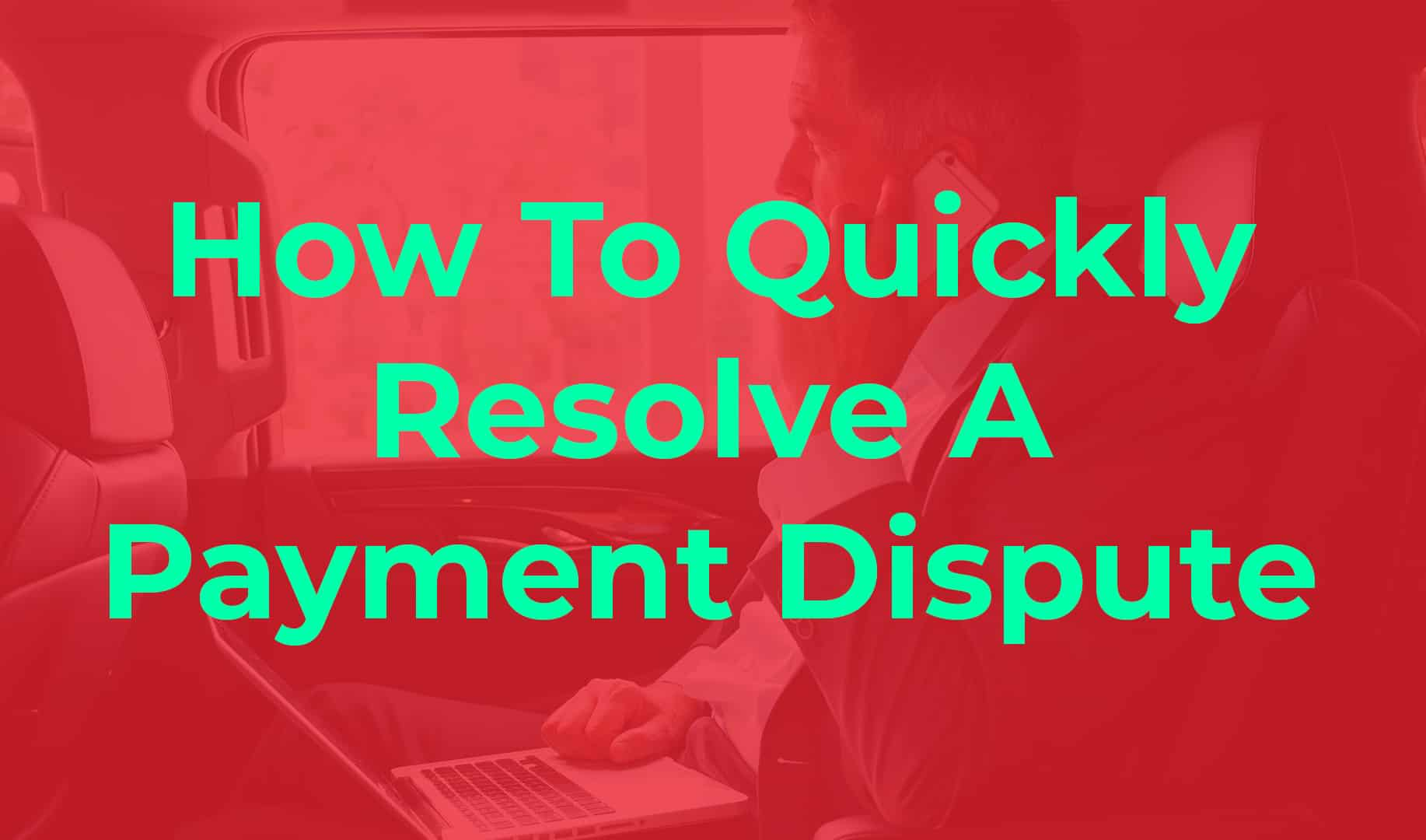 How To Quickly Resolve A Payment Dispute