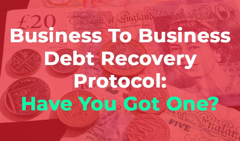 Business to Business Debt Recovery Protocol Debt Recovery Protocol