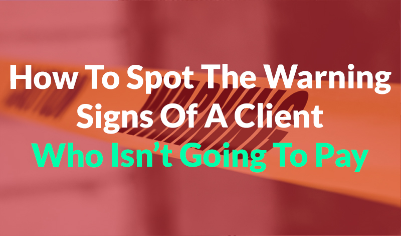 Warning Signs Of A Client Who Isn't Going To Pay