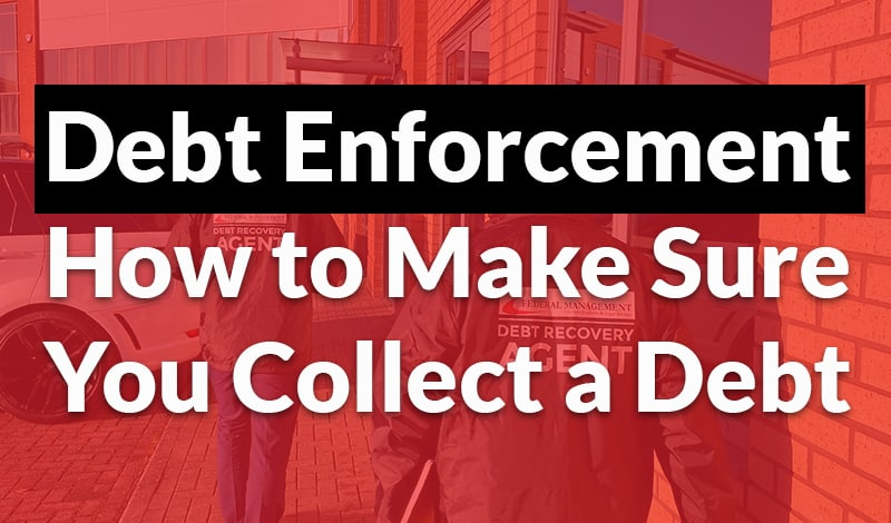 Debt Enforcement – How to Make Sure You Collect a Debt