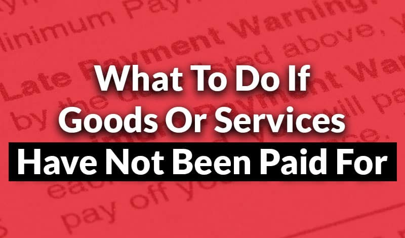 Goods or Services Have Not Been Paid For