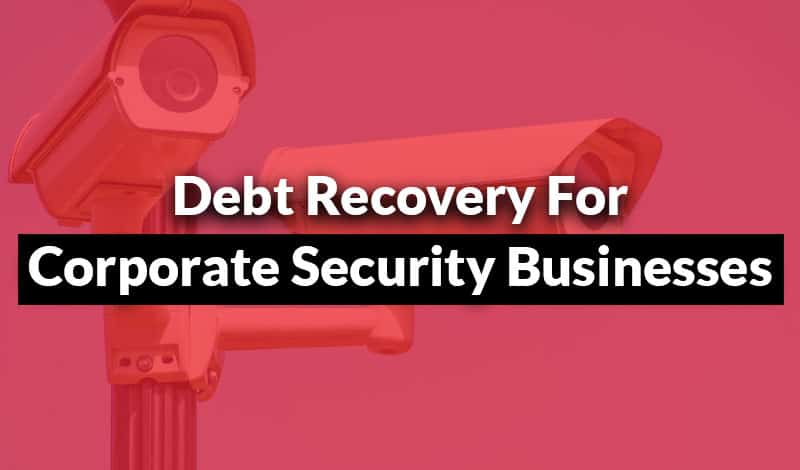 Debt Recovery for Corporate Security Businesses