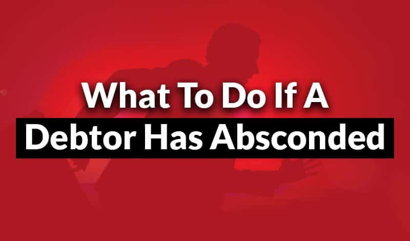 What to do if a Debtor has Absconded
