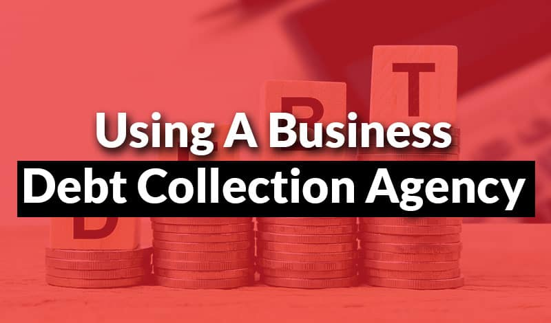 Using a Business Debt Collection Agency