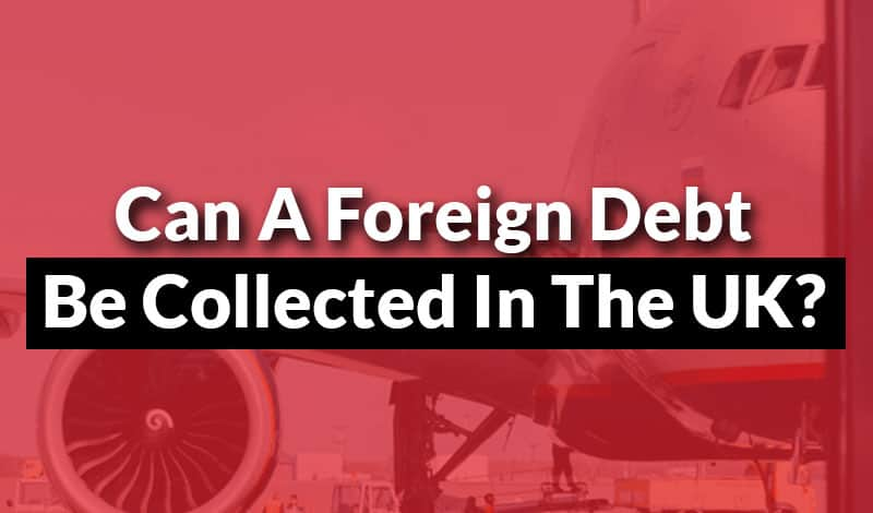 Can a Foreign Debt be Collected in UK